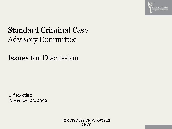 Standard Criminal Case Advisory Committee Issues for Discussion 2 nd Meeting November 23, 2009