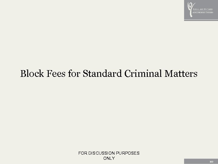 Block Fees for Standard Criminal Matters FOR DISCUSSION PURPOSES ONLY 10