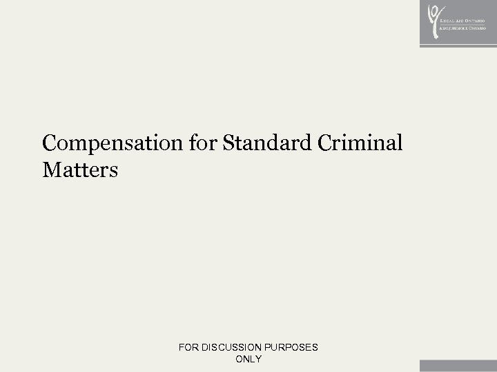 Compensation for Standard Criminal Matters FOR DISCUSSION PURPOSES ONLY