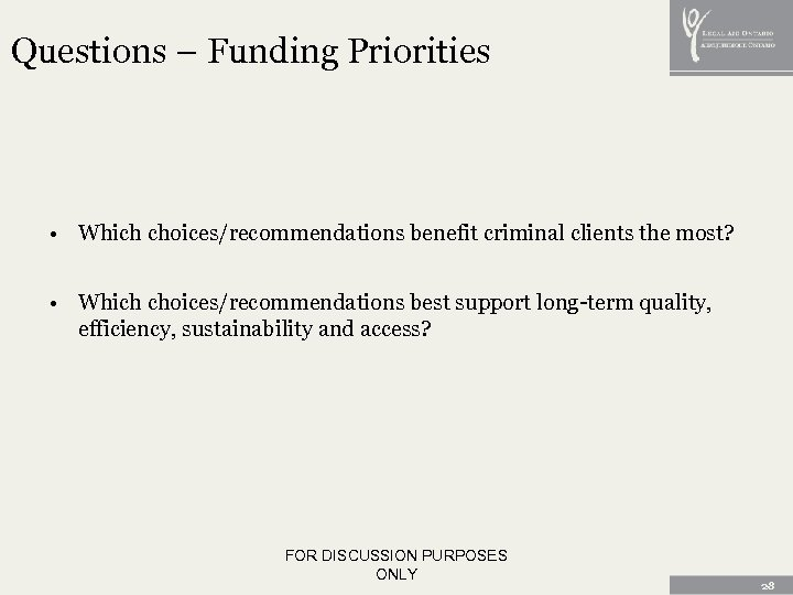 Questions – Funding Priorities • Which choices/recommendations benefit criminal clients the most? • Which