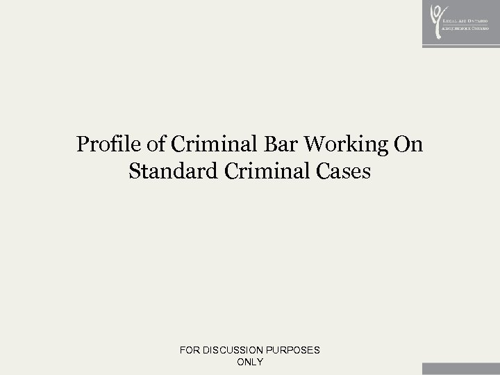 Profile of Criminal Bar Working On Standard Criminal Cases FOR DISCUSSION PURPOSES ONLY