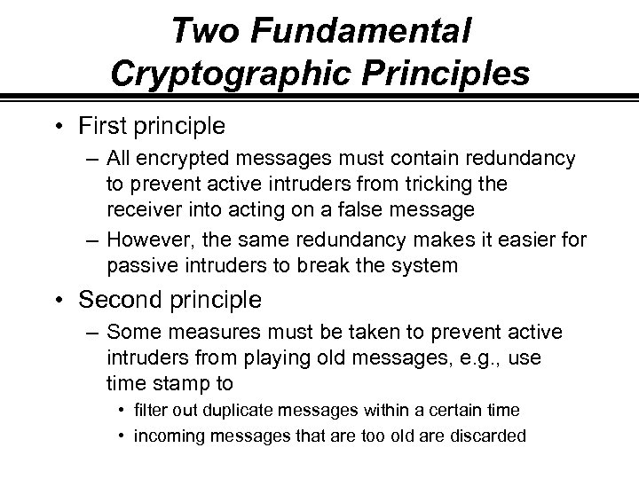 Two Fundamental Cryptographic Principles • First principle – All encrypted messages must contain redundancy
