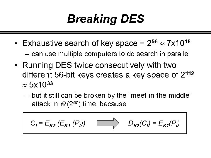 Breaking DES • Exhaustive search of key space = 256 » 7 x 1016