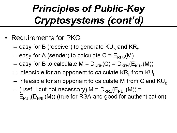Principles of Public-Key Cryptosystems (cont'd) • Requirements for PKC – – – easy for