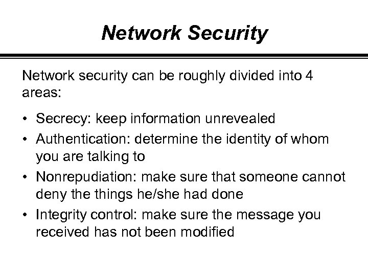 Network Security Network security can be roughly divided into 4 areas: • Secrecy: keep