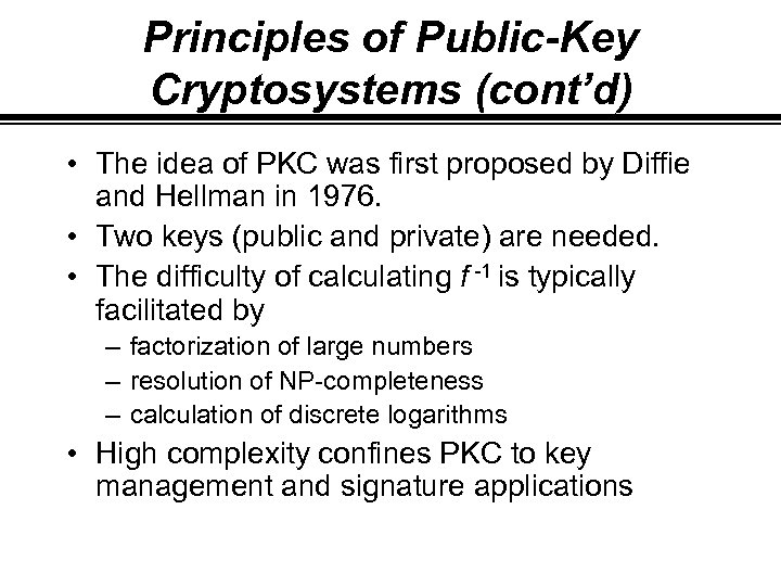 Principles of Public-Key Cryptosystems (cont'd) • The idea of PKC was first proposed by