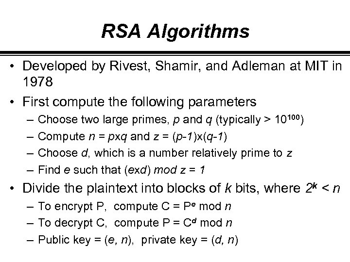 RSA Algorithms • Developed by Rivest, Shamir, and Adleman at MIT in 1978 •