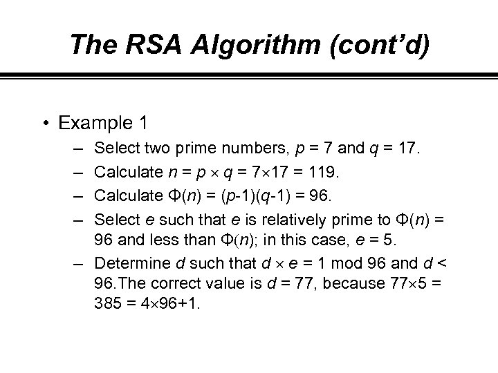 The RSA Algorithm (cont'd) • Example 1 – – Select two prime numbers, p