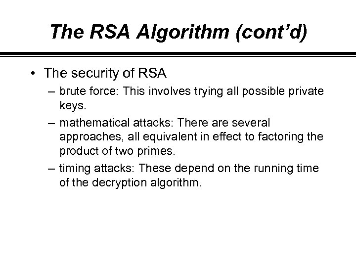 The RSA Algorithm (cont'd) • The security of RSA – brute force: This involves