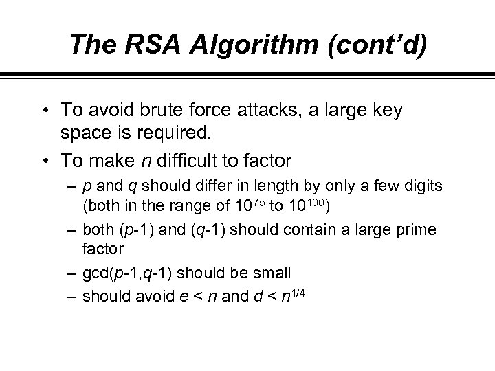 The RSA Algorithm (cont'd) • To avoid brute force attacks, a large key space