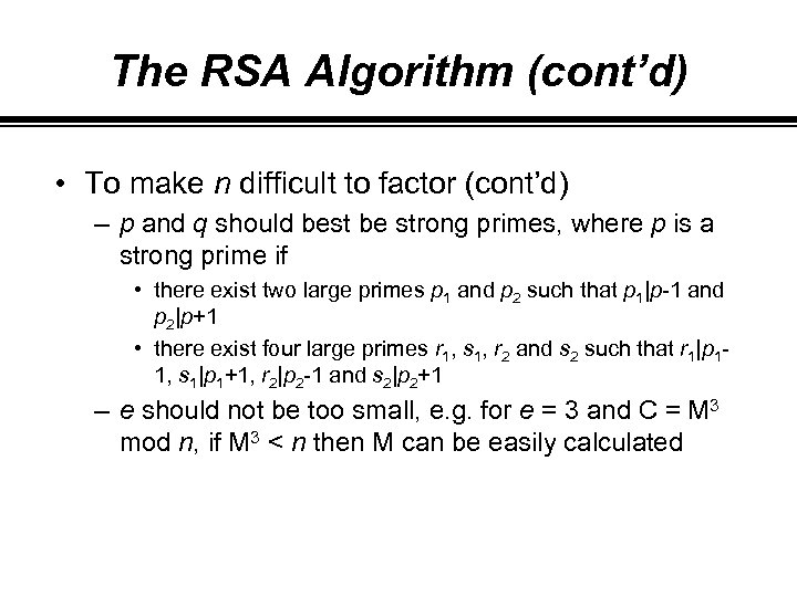 The RSA Algorithm (cont'd) • To make n difficult to factor (cont'd) – p