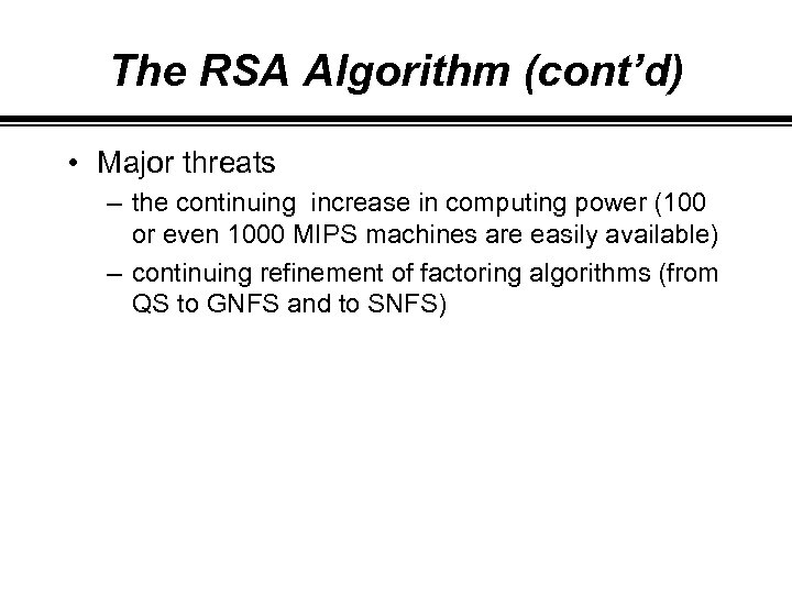 The RSA Algorithm (cont'd) • Major threats – the continuing increase in computing power