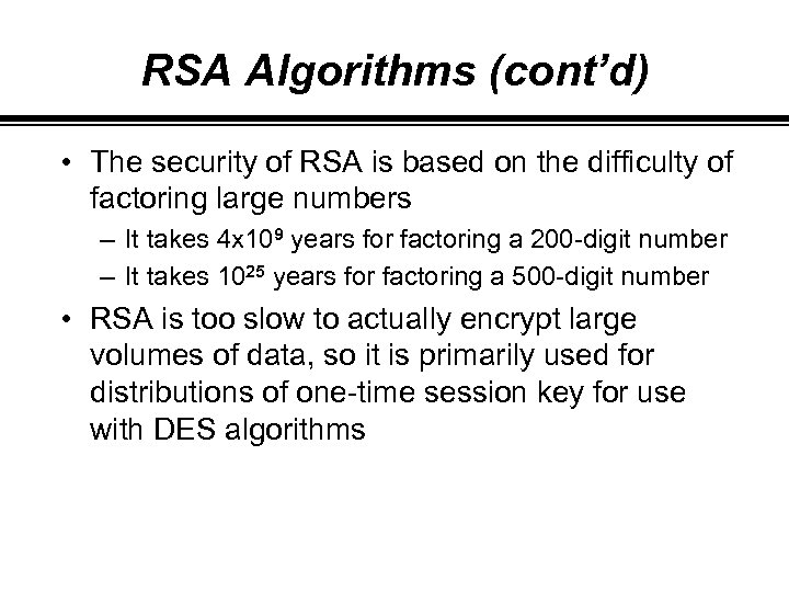 RSA Algorithms (cont'd) • The security of RSA is based on the difficulty of