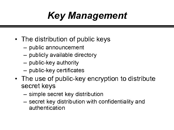 Key Management • The distribution of public keys – – public announcement publicly available