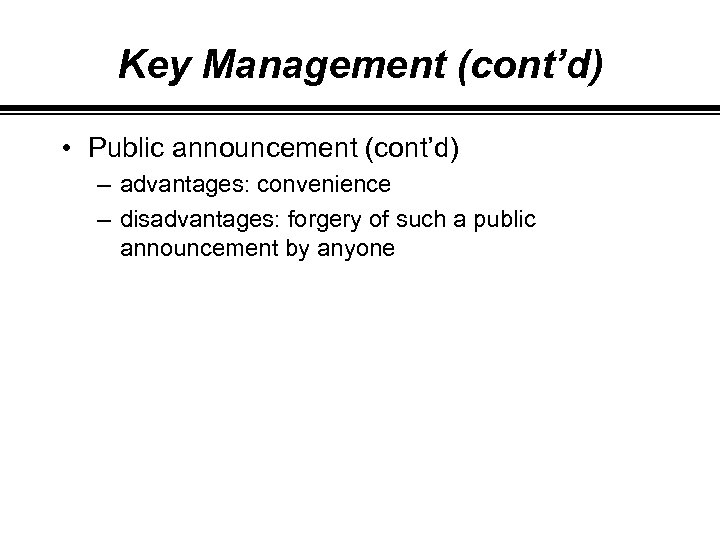 Key Management (cont'd) • Public announcement (cont'd) – advantages: convenience – disadvantages: forgery of