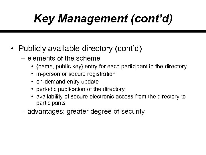 Key Management (cont'd) • Publicly available directory (cont'd) – elements of the scheme •