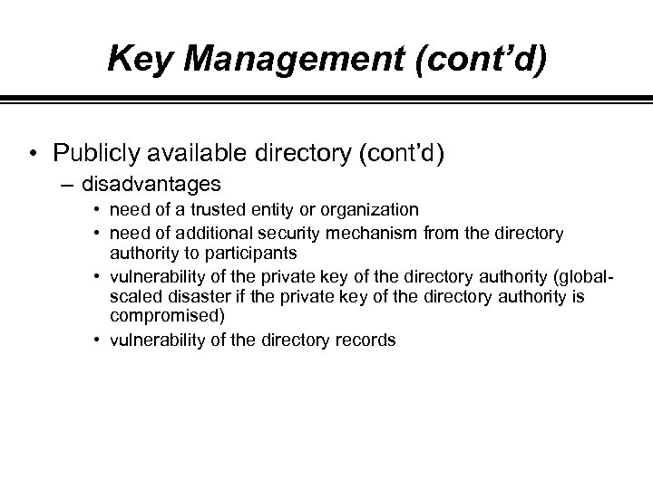 Key Management (cont'd) • Publicly available directory (cont'd) – disadvantages • need of a