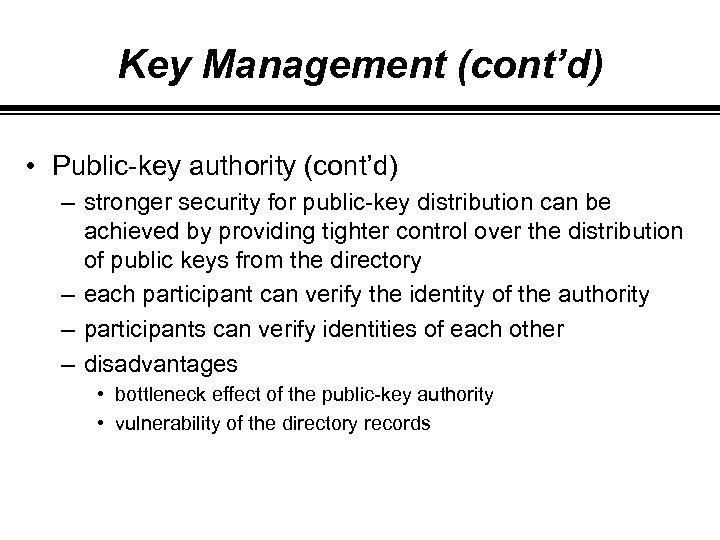 Key Management (cont'd) • Public-key authority (cont'd) – stronger security for public-key distribution can