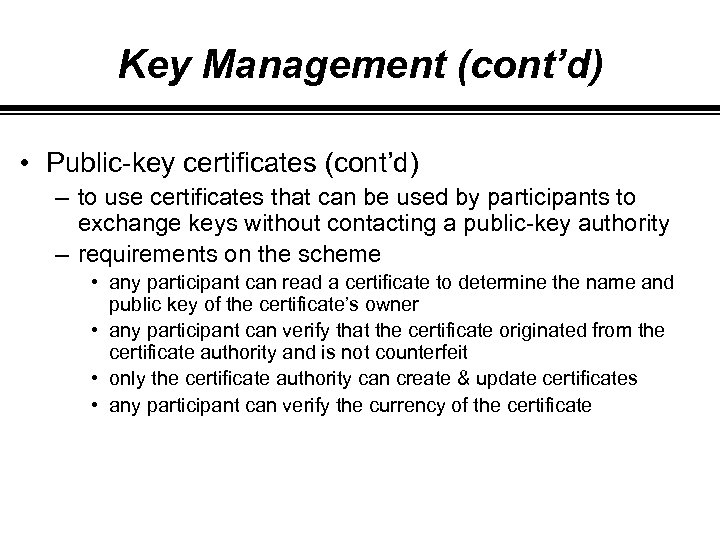Key Management (cont'd) • Public-key certificates (cont'd) – to use certificates that can be