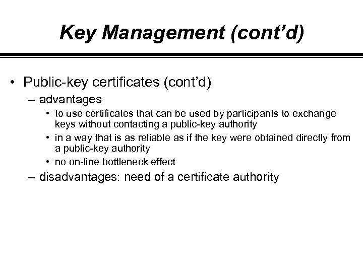 Key Management (cont'd) • Public-key certificates (cont'd) – advantages • to use certificates that