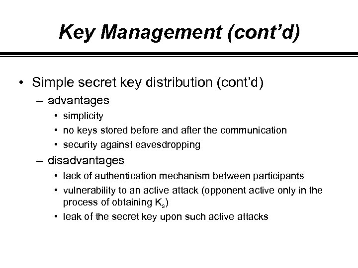 Key Management (cont'd) • Simple secret key distribution (cont'd) – advantages • simplicity •