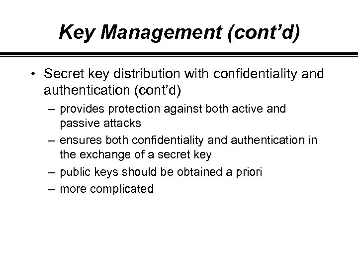 Key Management (cont'd) • Secret key distribution with confidentiality and authentication (cont'd) – provides