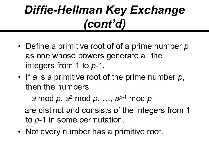 Diffie-Hellman Key Exchange (cont'd) • Define a primitive root of of a prime number