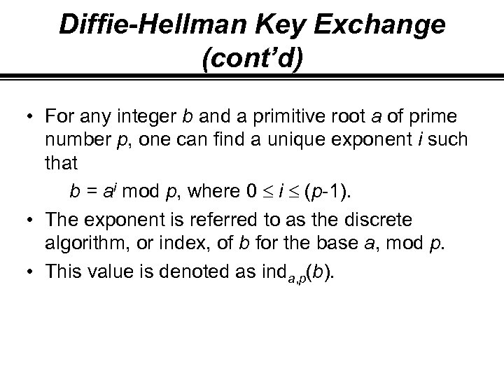 Diffie-Hellman Key Exchange (cont'd) • For any integer b and a primitive root a