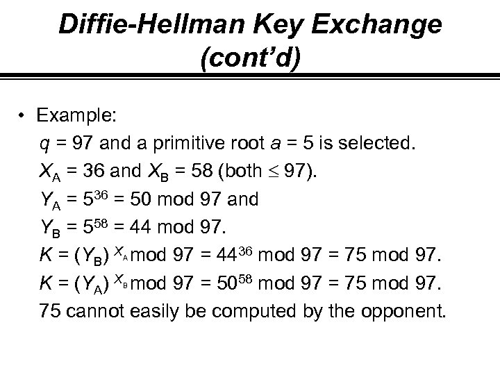 Diffie-Hellman Key Exchange (cont'd) • Example: q = 97 and a primitive root a