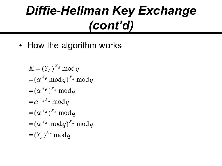 Diffie-Hellman Key Exchange (cont'd) • How the algorithm works