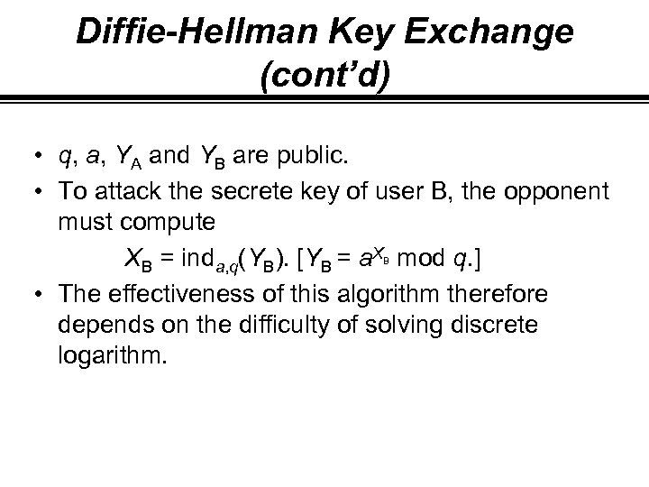 Diffie-Hellman Key Exchange (cont'd) • q, a, YA and YB are public. • To
