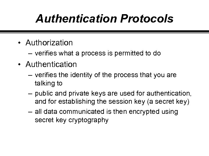 Authentication Protocols • Authorization – verifies what a process is permitted to do •