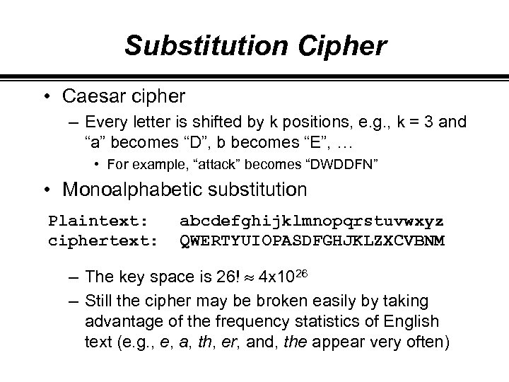 Substitution Cipher • Caesar cipher – Every letter is shifted by k positions, e.