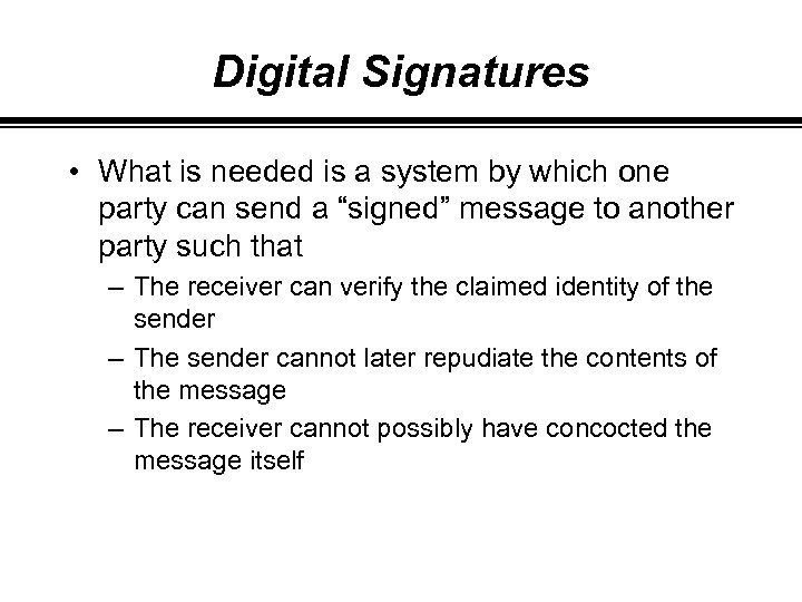 Digital Signatures • What is needed is a system by which one party can