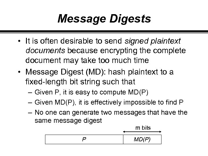 Message Digests • It is often desirable to send signed plaintext documents because encrypting