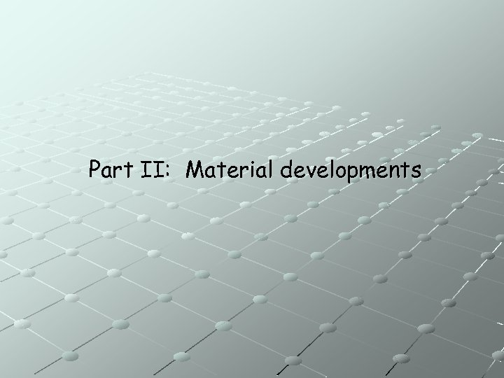 Part II: Material developments