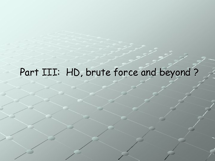 Part III: HD, brute force and beyond ?