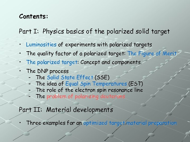 Contents: Part I: Physics basics of the polarized solid target • Luminosities of experiments