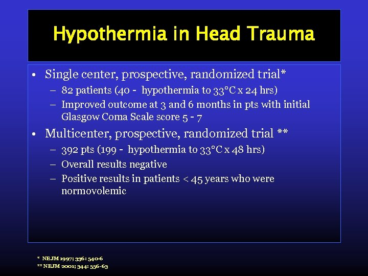 Hypothermia in Head Trauma • Single center, prospective, randomized trial* – 82 patients (40