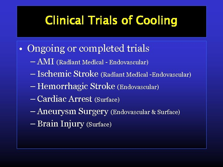 Clinical Trials of Cooling • Ongoing or completed trials – AMI (Radiant Medical -