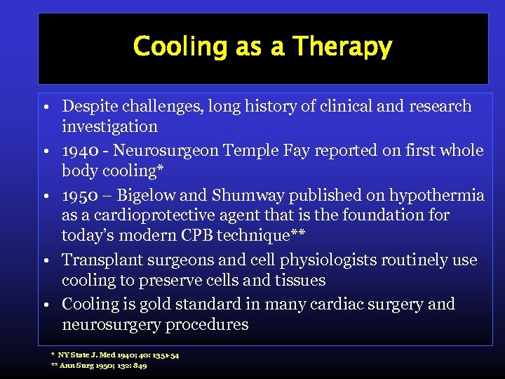 Cooling as a Therapy • Despite challenges, long history of clinical and research investigation