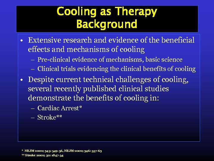 Cooling as Therapy Background • Extensive research and evidence of the beneficial effects and