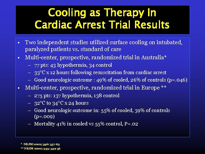 Cooling as Therapy In Cardiac Arrest Trial Results • Two independent studies utilized surface