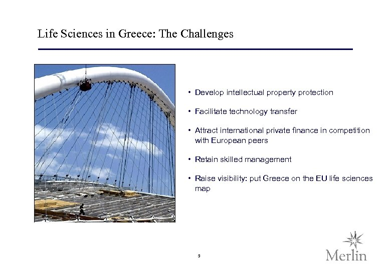 Life Sciences in Greece: The Challenges • Develop intellectual property protection • Facilitate technology