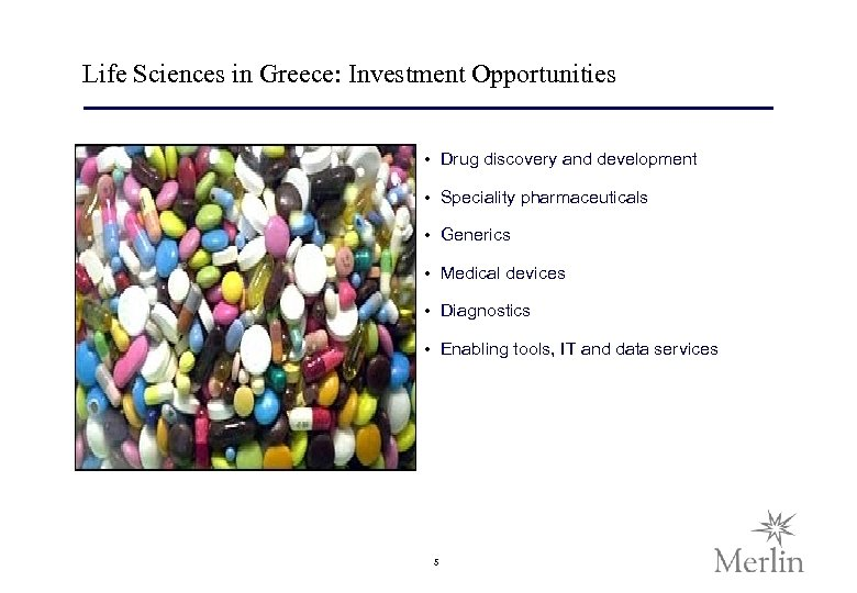 Life Sciences in Greece: Investment Opportunities • Drug discovery and development • Speciality pharmaceuticals