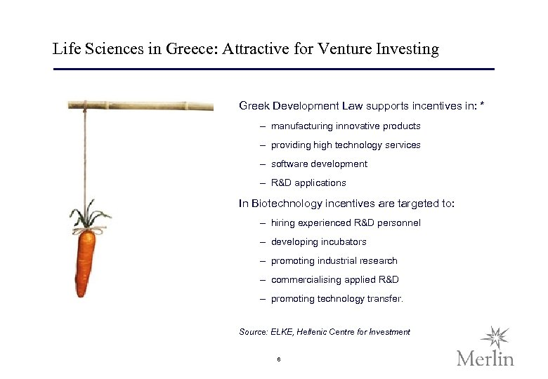 Life Sciences in Greece: Attractive for Venture Investing Greek Development Law supports incentives in:
