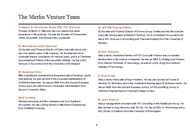 The Merlin Venture Team Professor Sir Christopher Evans OBE, DSc Chairman Founder of Merlin