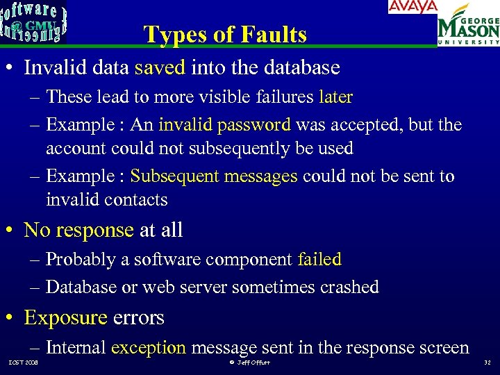Types of Faults • Invalid data saved into the database – These lead to