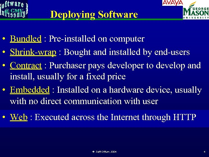 Deploying Software • Bundled : Pre-installed on computer • Shrink-wrap : Bought and installed