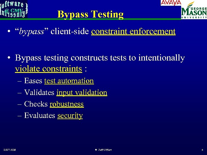 "Bypass Testing • ""bypass"" client-side constraint enforcement • Bypass testing constructs tests to intentionally"